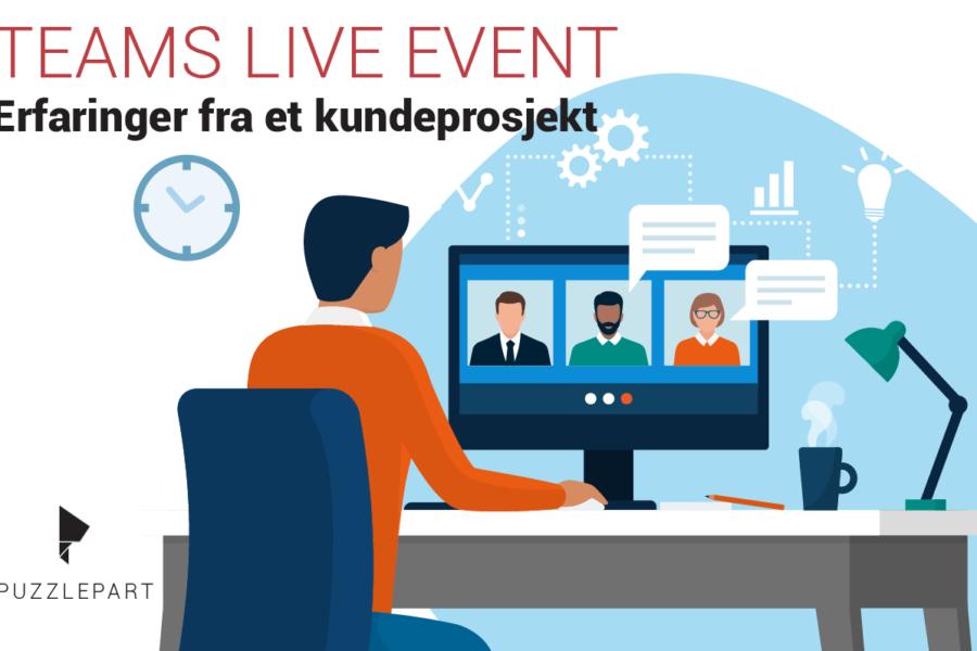 Teams Live Events – erfaringer fra et kundeprosjekt