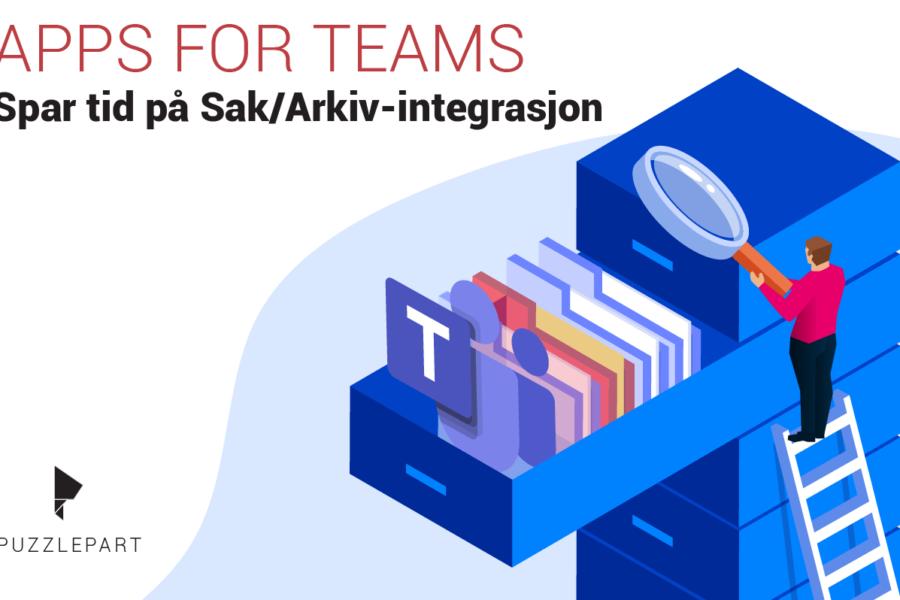 Spar tid med sak- og arkivløsningen integrert i Microsoft Teams og SharePoint